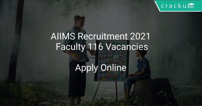 AIIMS Recruitment 2021 Faculty 116 Vacancies