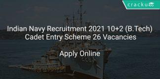Indian Navy Recruitment 2021 10+2 (B.Tech) Cadet Entry Scheme 26 Vacancies