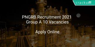 PNGRB Recruitment 2021 Group A 10 Vacancies