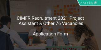 CIMFR Recruitment 2021 Project Assistant & Other 76 Vacancies