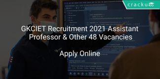 GKCIET Recruitment 2021 Assistant Professor & Other 48 Vacancies