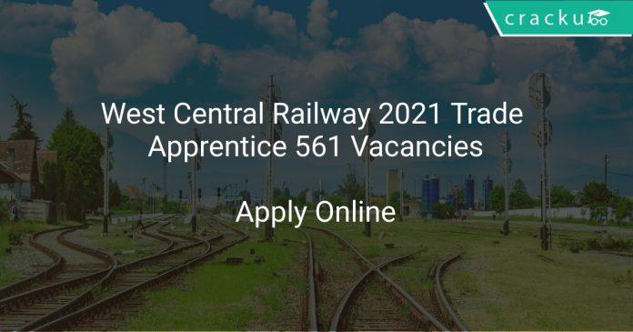West Central Railway 2021 Trade Apprentice 561 Vacancies