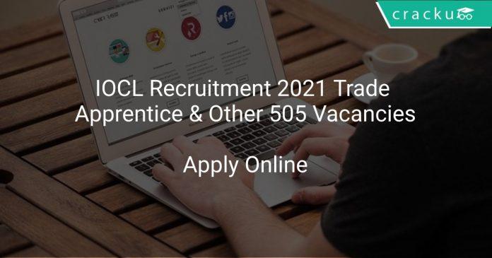 IOCL Recruitment 2021 Trade Apprentice & Other 505 Vacancies