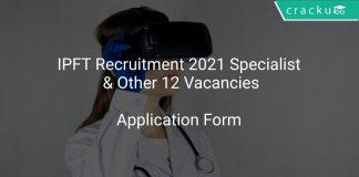 IPFT Recruitment 2021 Specialist & Other 12 Vacancies