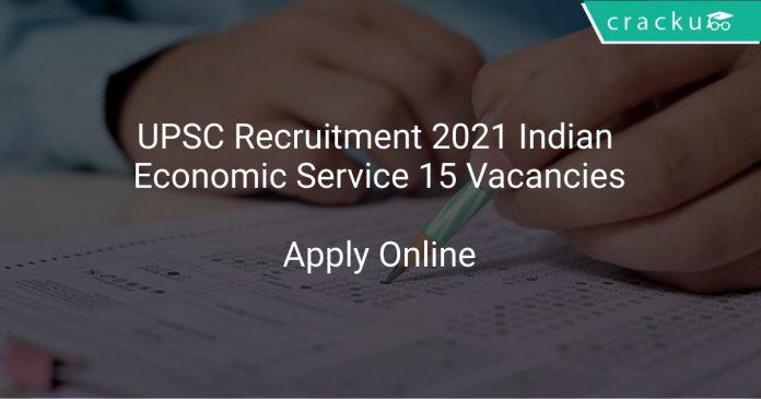 UPSC Recruitment 2021 Indian Economic Service 15 Vacancies