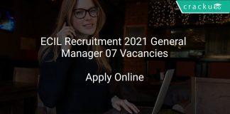 ECIL Recruitment 2021 General Manager 07 Vacancies