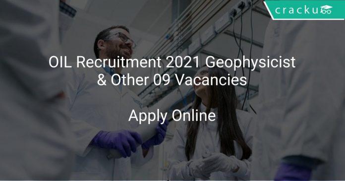OIL Recruitment 2021 Geophysicist & Other 09 Vacancies