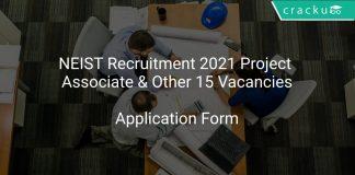 NEIST Recruitment 2021 Project Associate & Other 15 Vacancies