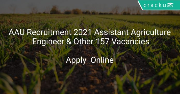 AAU Recruitment 2021 Assistant Agriculture Engineer & Other 157 Vacancies