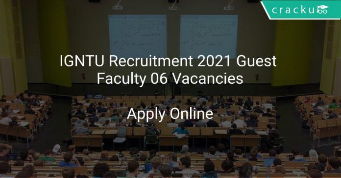 IGNTU Recruitment 2021 Guest Faculty 06 Vacancies
