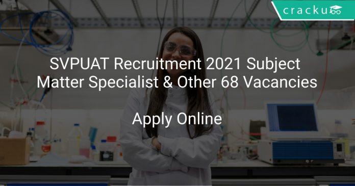 SVPUAT Recruitment 2021 Subject Matter Specialist & Other 68 Vacancies