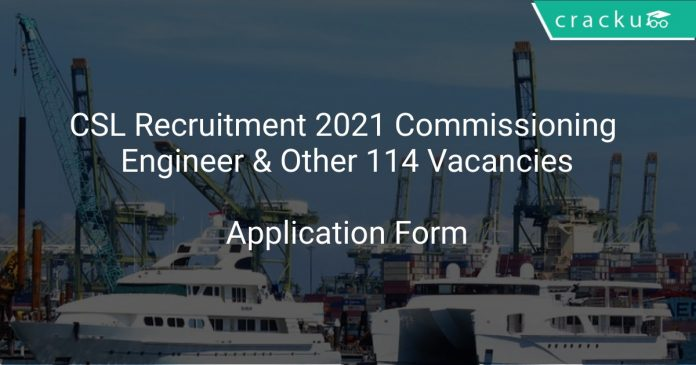 Cochin Shipyard Recruitment 2021 Commissioning Engineer & Other 114 Vacancies
