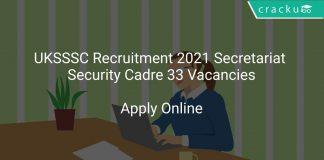 UKSSSC Recruitment 2021 Secretariat Security Cadre 33 Vacancies