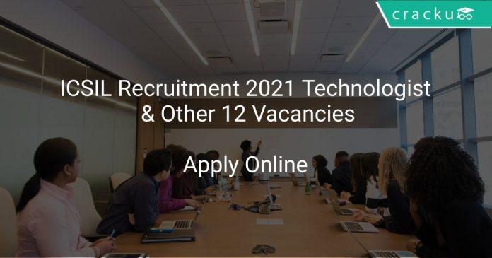 ICSIL Recruitment 2021 Technologist & Other 12 Vacancies