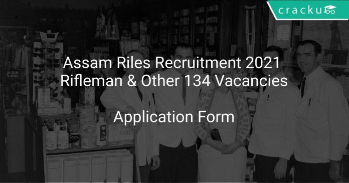 Assam Riles Recruitment 2021 Rifleman & Other 134 Vacancies