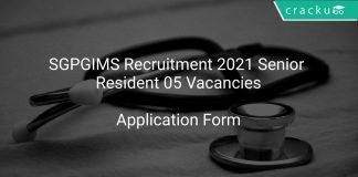 SGPGIMS Recruitment 2021 Senior Resident 05 Vacancies