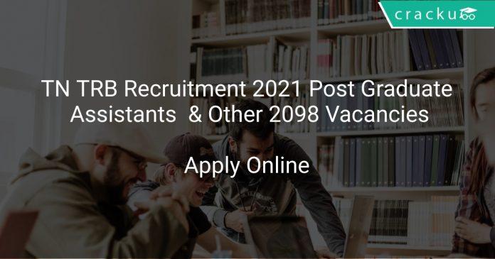Tamil Nadu TRB Recruitment 2021 Post Graduate Assistants & Other 2098 Vacancies