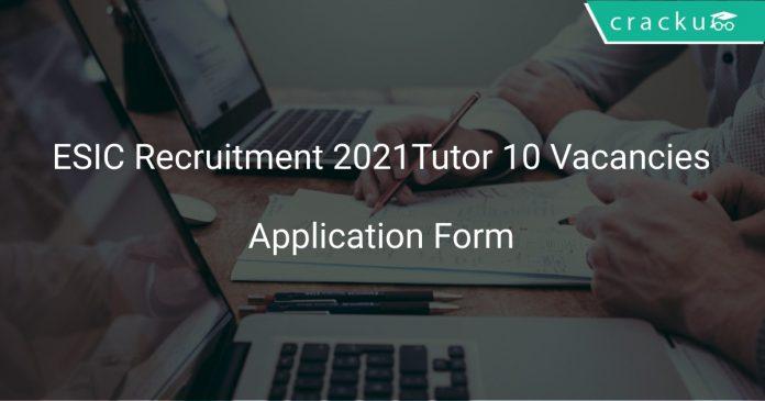 ESIC Recruitment 2021 Tutor 10 Vacancies