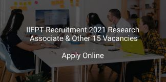 IIFPT Recruitment 2021 Research Associate & Other 15 Vacancies