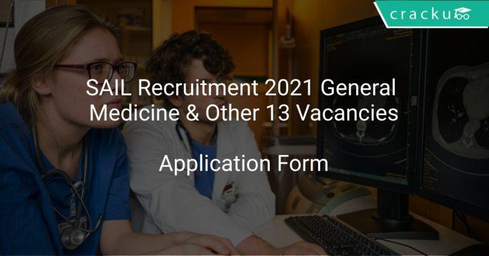 SAIL Recruitment 2021 General Medicine & Other 13 Vacancies